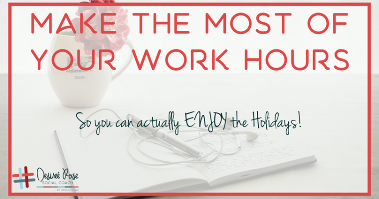 ENJOY the Holidays by making the most of your work hours!