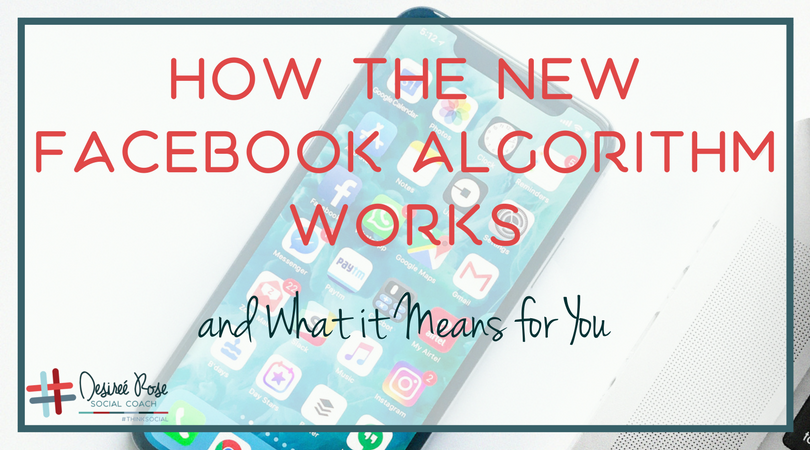 How the New Facebook Algorithm Works and What it Means for You