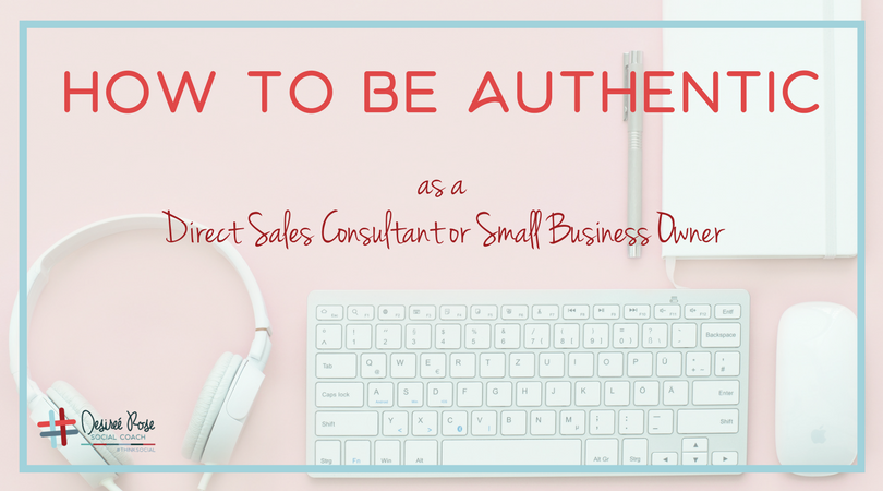 How to Be Authentic as a Direct Sales Consultant or Small Business Owner