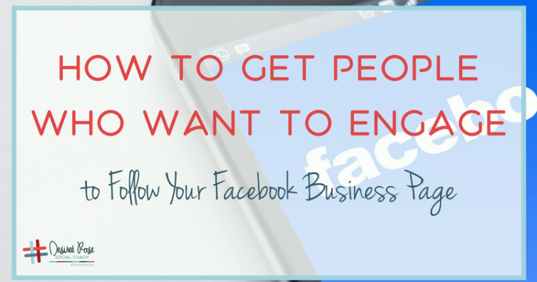 How to Get People who Want to Engage to Follow Your Facebook Business Page