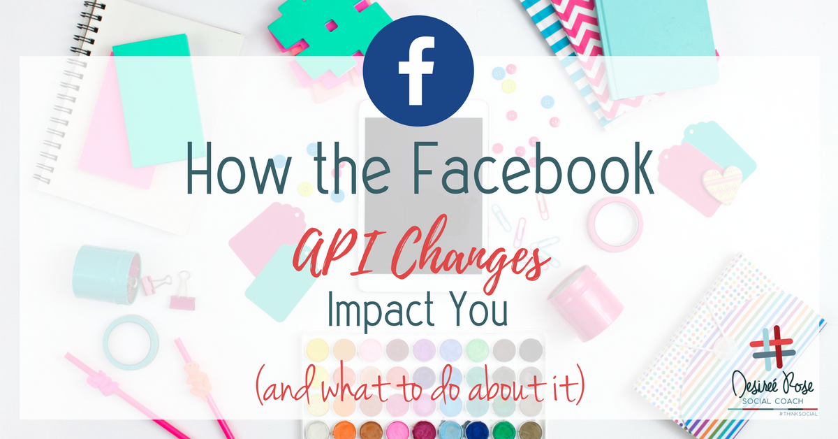 How the Facebook API Changes Impact You (and What to Do About It)
