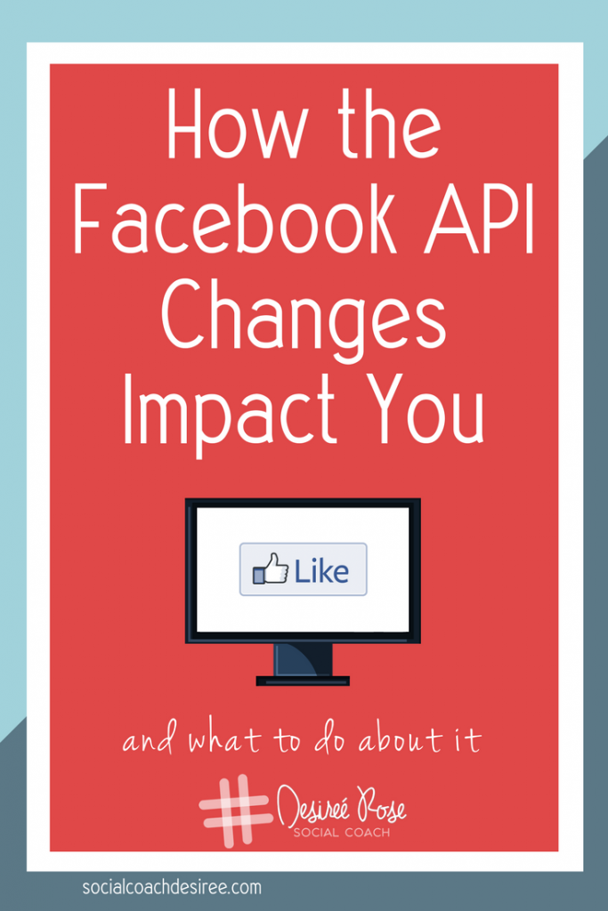 How the Facebook API Changes Impact You