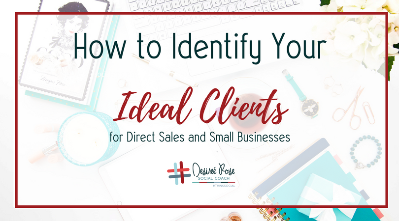 How to Identify Your Ideal Clients for Direct Sales and Small Businesses
