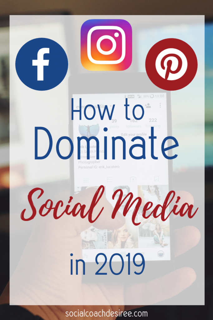 How to Dominate Social Media in 2019 - Social Coach Desiree