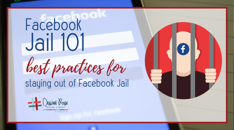 Facebook Jail 101: Best Practices for Staying Out of Facebook Jail