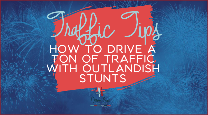 Traffic Tips: How to Drive a Ton of Traffic with Outlandish Stunts