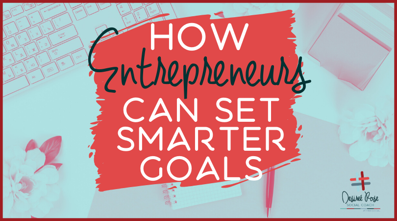 How Entrepreneurs Can Set Smarter Goals
