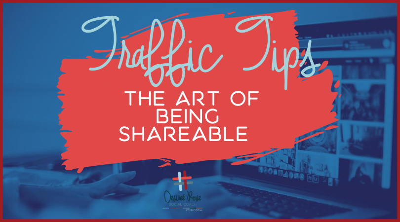 Traffic Tips: The Art of Being Shareable