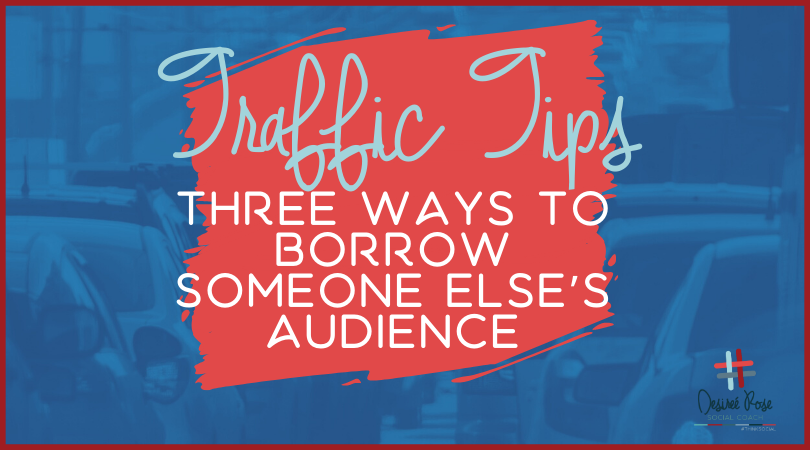 Traffic Tips: Three Ways to Borrow Someone Else's Audience